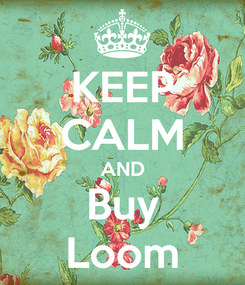 Poster: KEEP CALM AND Buy Loom