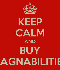 Poster: KEEP CALM AND BUY MAGNABILITIES