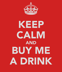 Poster: KEEP CALM AND BUY ME A DRINK