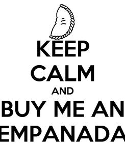 Poster: KEEP CALM AND BUY ME AN EMPANADA