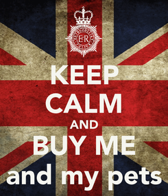 Poster: KEEP CALM AND BUY ME and my pets