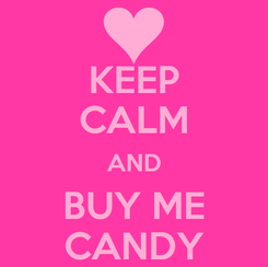 Poster: KEEP CALM AND BUY ME CANDY
