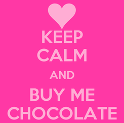 Poster: KEEP CALM AND BUY ME CHOCOLATE