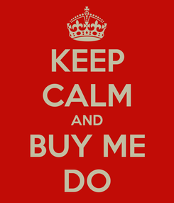 Poster: KEEP CALM AND BUY ME DO