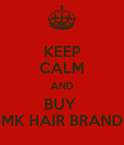 Poster: KEEP CALM AND BUY  MK HAIR BRAND