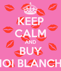 Poster: KEEP CALM AND BUY MOI BLANCHE