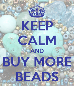 Poster: KEEP CALM AND BUY MORE BEADS