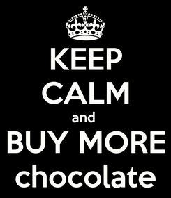 Poster: KEEP CALM and  BUY MORE chocolate