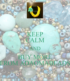 Poster: KEEP CALM AND BUY MORE FROM ADAOMABEADS