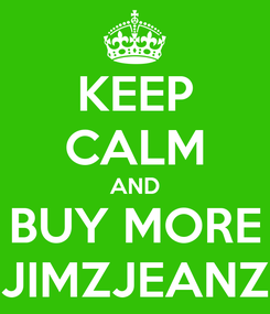 Poster: KEEP CALM AND BUY MORE JIMZJEANZ