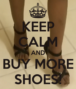 Poster: KEEP CALM AND BUY MORE SHOES!