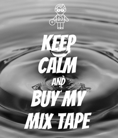 Poster: KEEP CALM  AND BUY MY MIX TAPE