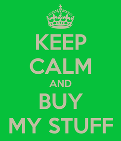 Poster: KEEP CALM AND BUY MY STUFF