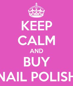 Poster: KEEP CALM AND BUY NAIL POLISH