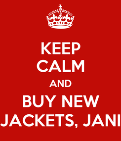 Poster: KEEP CALM AND BUY NEW JACKETS, JANI