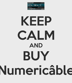 Poster: KEEP CALM AND BUY Numericâble