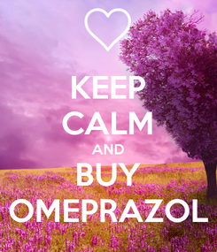 Poster: KEEP CALM AND BUY OMEPRAZOL