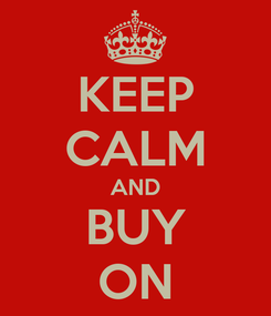 Poster: KEEP CALM AND BUY ON