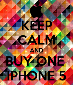 Poster: KEEP CALM AND BUY ONE  IPHONE 5