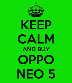 Poster: KEEP CALM AND BUY OPPO NEO 5
