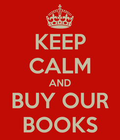 Poster: KEEP CALM AND BUY OUR BOOKS