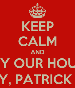 Poster: KEEP CALM AND BUY OUR HOUSE LESLEY, PATRICK & SEM