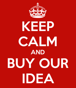Poster: KEEP CALM AND BUY OUR IDEA