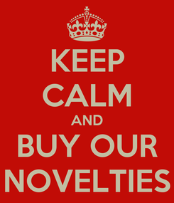 Poster: KEEP CALM AND BUY OUR NOVELTIES