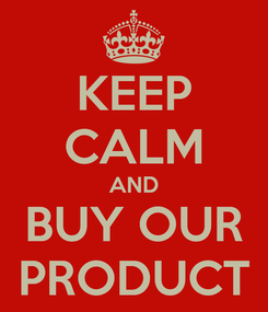 Poster: KEEP CALM AND BUY OUR PRODUCT