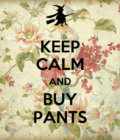 Poster: KEEP CALM AND BUY PANTS