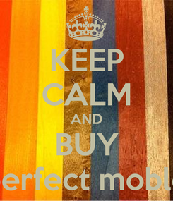 Poster: KEEP CALM AND BUY perfect moble