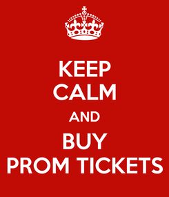 Poster: KEEP CALM AND BUY PROM TICKETS