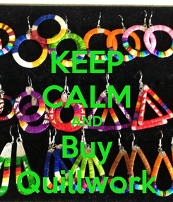 Poster: KEEP CALM AND Buy Quillwork