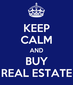 Poster: KEEP CALM AND BUY REAL ESTATE