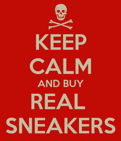 Poster: KEEP CALM AND BUY REAL  SNEAKERS