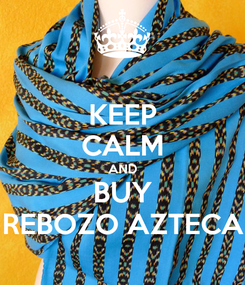 Poster: KEEP CALM AND BUY REBOZO AZTECA