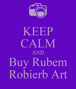 Poster: KEEP CALM AND Buy Rubem Robierb Art