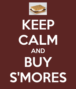 Poster: KEEP CALM AND BUY S'MORES