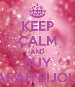 Poster: KEEP CALM AND BUY SARAH BIJOUX
