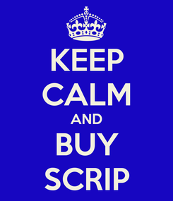 Poster: KEEP CALM AND BUY SCRIP