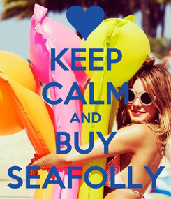 Poster: KEEP CALM AND BUY SEAFOLLY