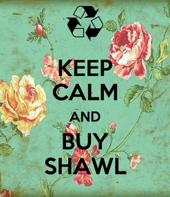 Poster: KEEP CALM AND BUY SHAWL