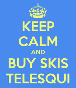 Poster: KEEP CALM AND BUY SKIS TELESQUI