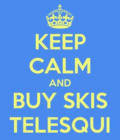 Poster: KEEP CALM AND BUY SKIS TELESQUI