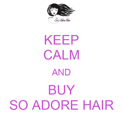 Poster: KEEP CALM AND BUY SO ADORE HAIR