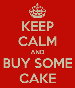 Poster: KEEP CALM AND BUY SOME CAKE