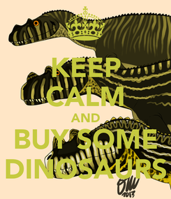 Poster: KEEP CALM AND BUY SOME DINOSAURS