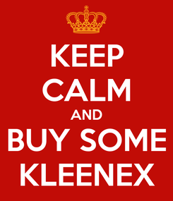 Poster: KEEP CALM AND BUY SOME KLEENEX