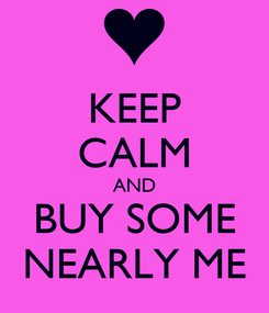 Poster: KEEP CALM AND BUY SOME NEARLY ME