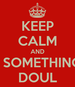 Poster: KEEP CALM AND BUY SOMETHING AT DOUL